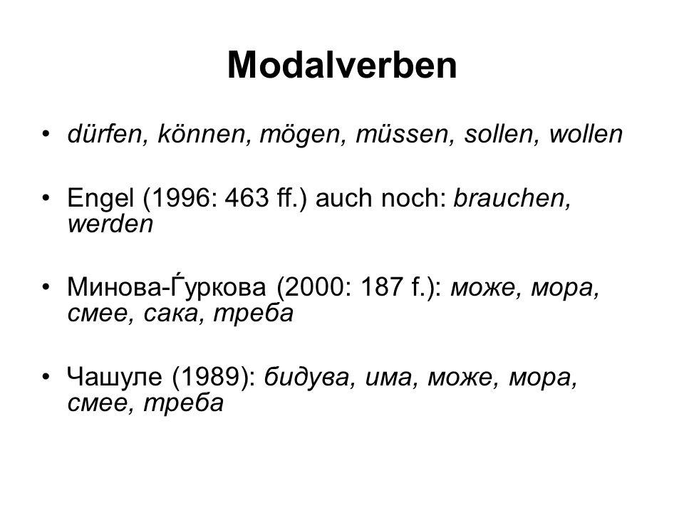 Modalverben dürfen, können, mögen, müssen, sollen, wollen Engel (1996: 463 ff.) auch noch: brauchen, werden Минова-Ѓуркова (2000: 187 f.): може, мора,