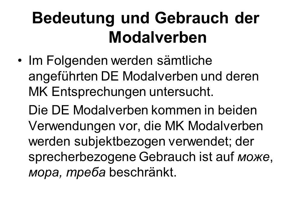 Bedeutung und Gebrauch der Modalverben Im Folgenden werden sämtliche angeführten DE Modalverben und deren MK Entsprechungen untersucht. Die DE Modalve