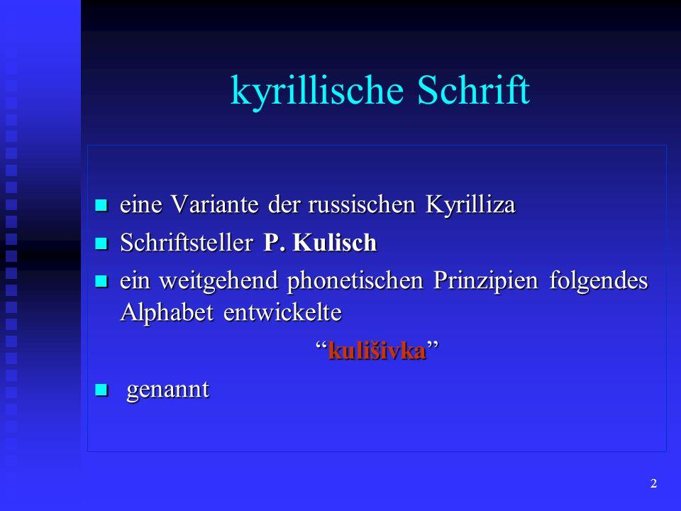 2 kyrillische Schrift eine Variante der russischen Kyrilliza eine Variante der russischen Kyrilliza Schriftsteller P. Kulisch Schriftsteller P. Kulisc