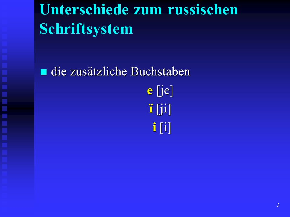 3 Unterschiede zum russischen Schriftsystem die zusätzliche Buchstaben die zusätzliche Buchstaben e [je] ï [ji] i [i] i [i]