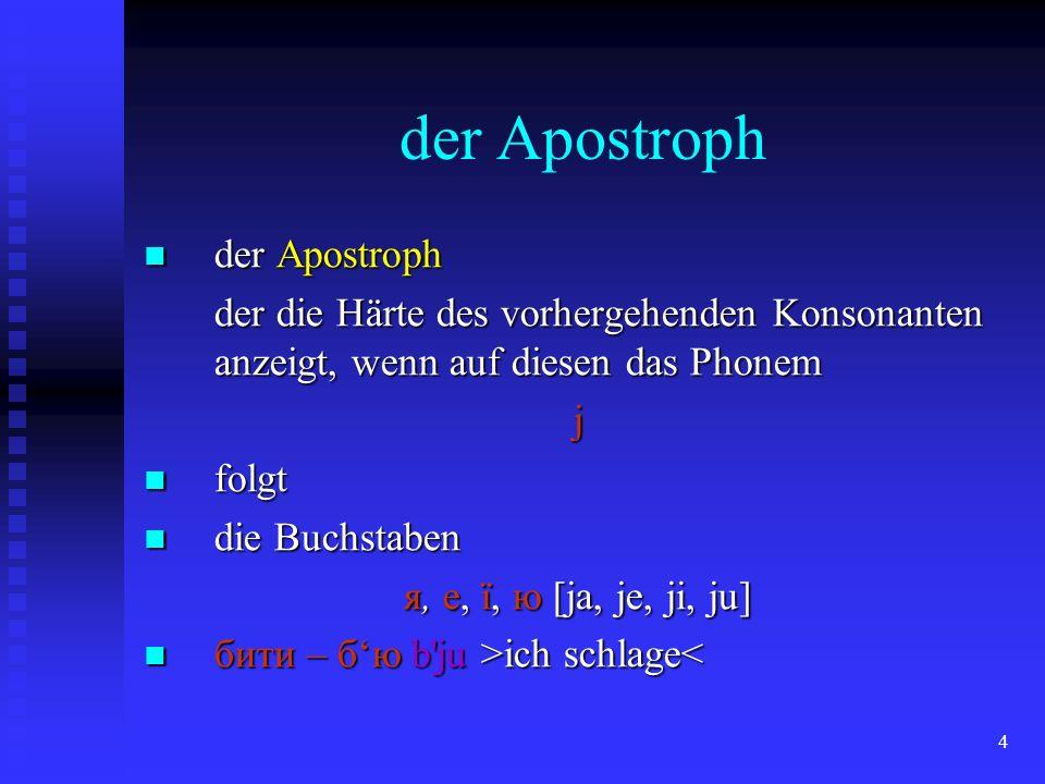 4 der Apostroph der Apostroph der Apostroph der die Härte des vorhergehenden Konsonanten anzeigt, wenn auf diesen das Phonem j folgt folgt die Buchsta
