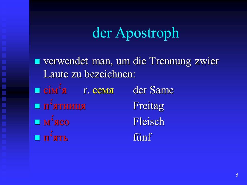 5 der Apostroph verwendet man, um die Trennung zwier Laute zu bezeichnen: verwendet man, um die Trennung zwier Laute zu bezeichnen: сiм́я r. семя der