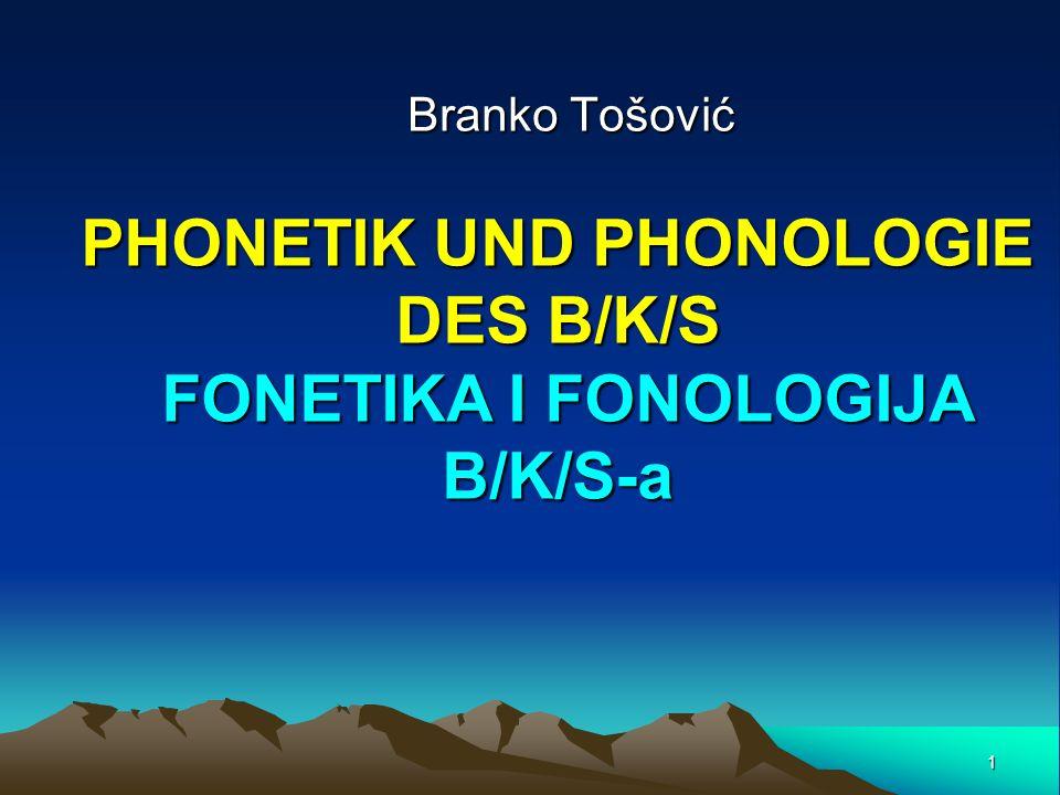 1 Branko Tošović PHONETIK UND PHONOLOGIE DES B/K/S FONETIKA I FONOLOGIJA B/K/S-a