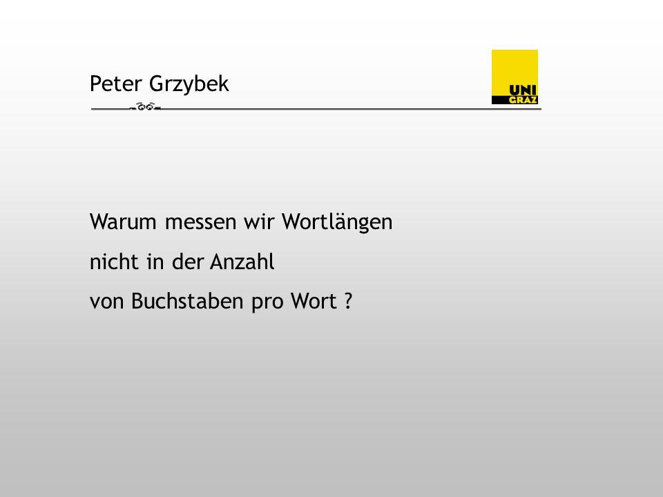 Peter Grzybek Warum messen wir Wortlängen nicht in der Anzahl von Buchstaben pro Wort ?