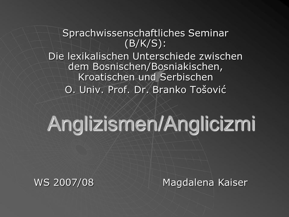Anglizismen/Anglicizmi Sprachwissenschaftliches Seminar (B/K/S): Die lexikalischen Unterschiede zwischen dem Bosnischen/Bosniakischen, Kroatischen und