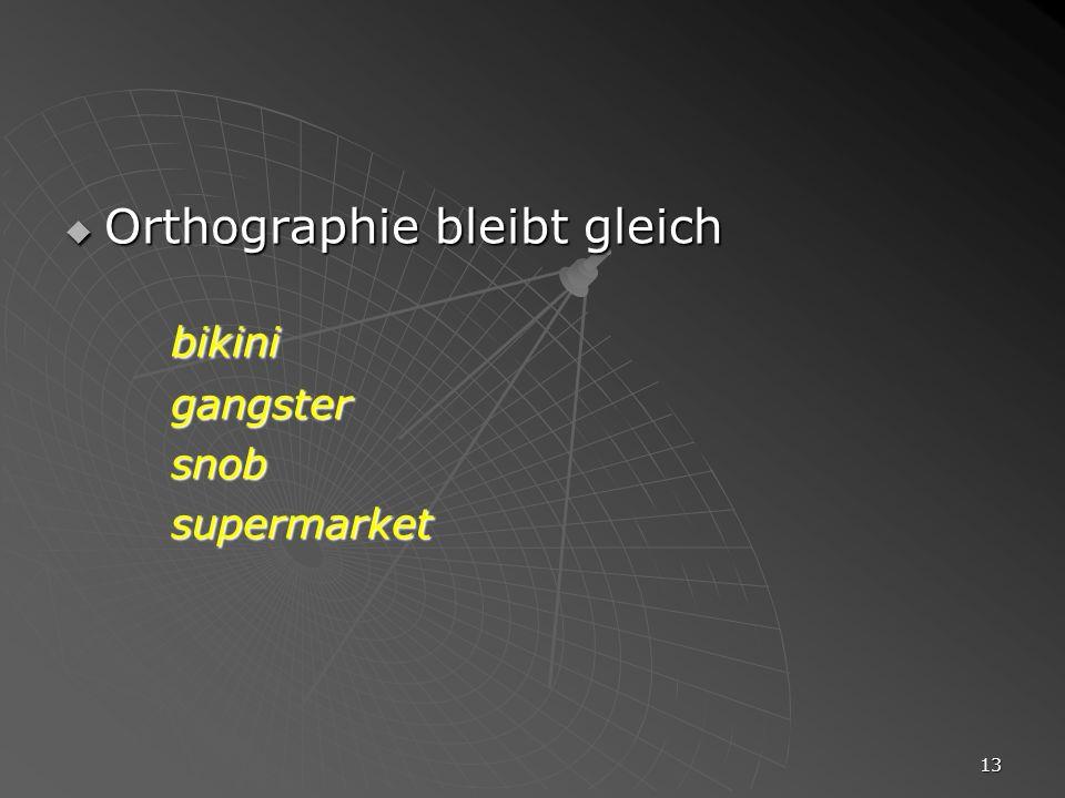 13 Orthographie bleibt gleich Orthographie bleibt gleichbikinigangstersnobsupermarket