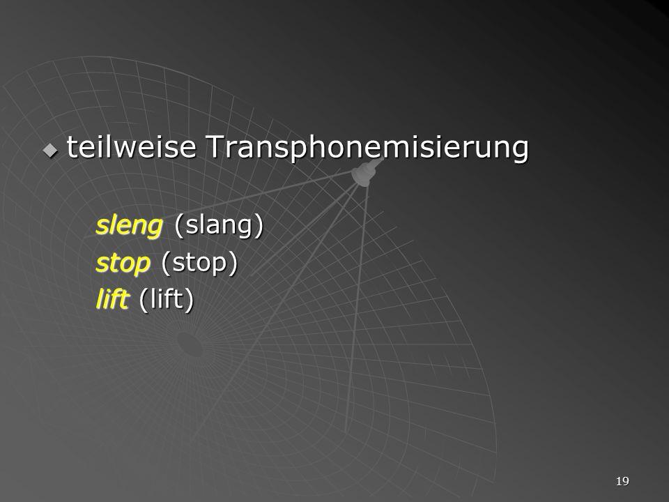 19 teilweise Transphonemisierung teilweise Transphonemisierung sleng (slang) stop (stop) lift (lift)