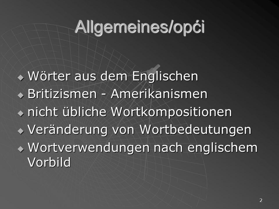 2 Allgemeines/opći Wörter aus dem Englischen Wörter aus dem Englischen Britizismen - Amerikanismen Britizismen - Amerikanismen nicht übliche Wortkompo