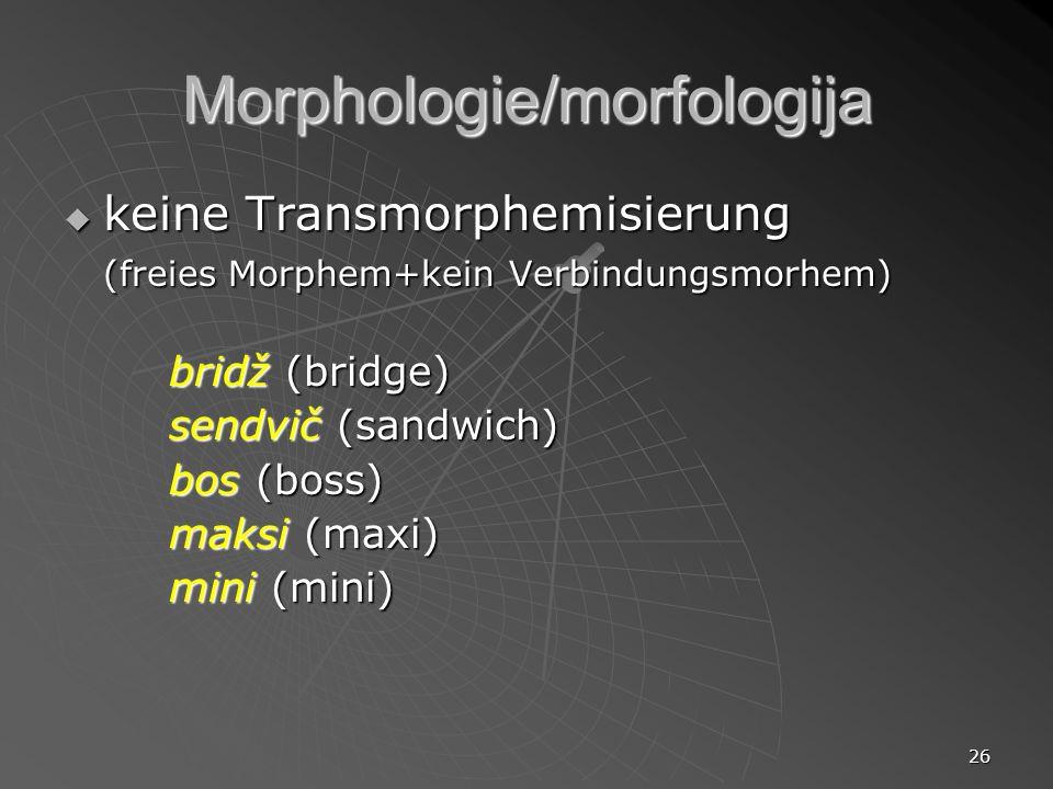 26 Morphologie/morfologija keine Transmorphemisierung keine Transmorphemisierung (freies Morphem+kein Verbindungsmorhem) bridž (bridge) sendvič (sandw