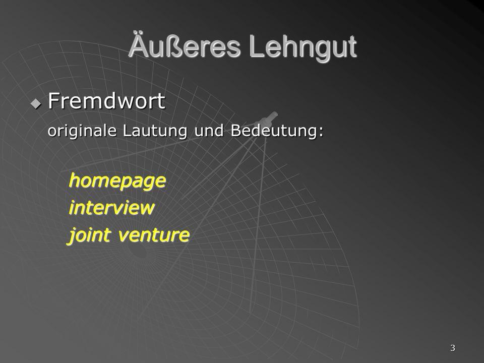 3 Äußeres Lehngut Fremdwort Fremdwort originale Lautung und Bedeutung: homepageinterview joint venture