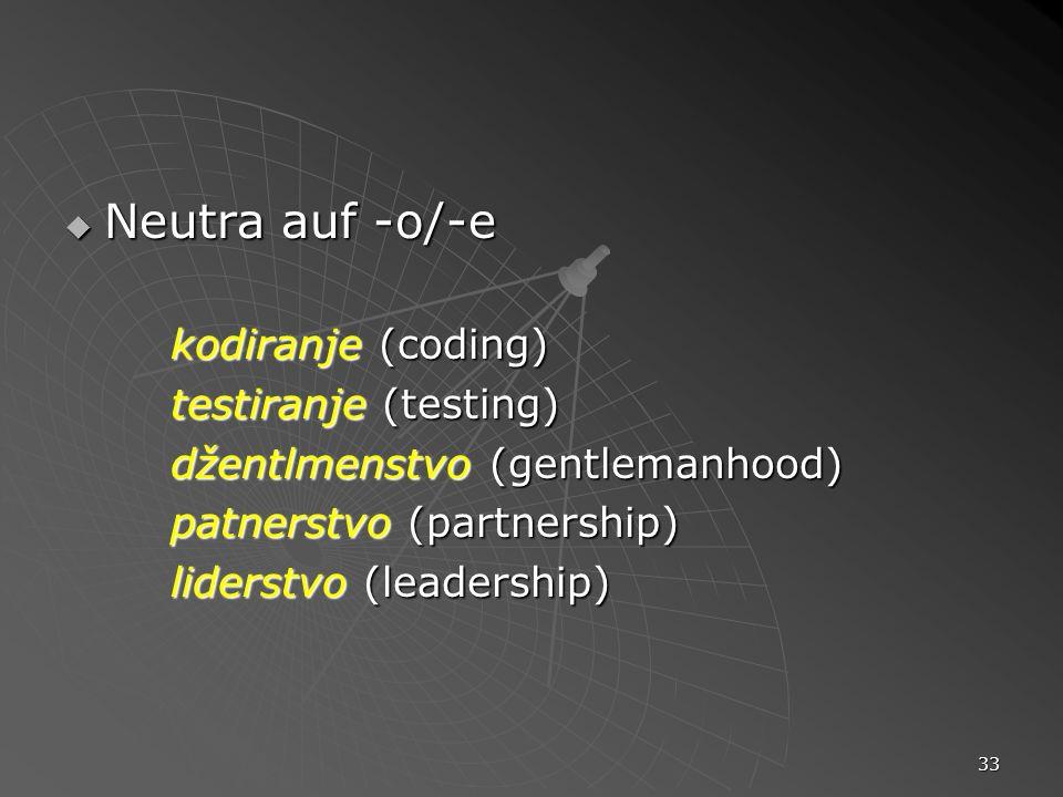 33 Neutra auf -o/-e Neutra auf -o/-e kodiranje (coding) testiranje (testing) džentlmenstvo (gentlemanhood) patnerstvo (partnership) liderstvo (leaders