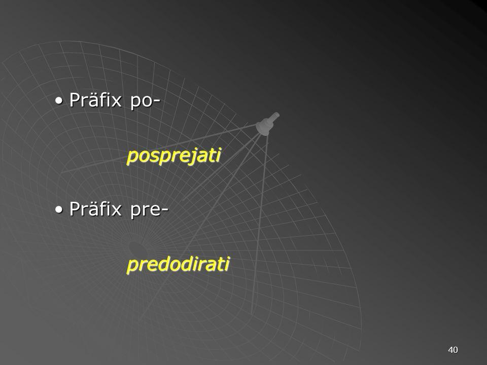 40 Präfix po-Präfix po-posprejati Präfix pre-Präfix pre-predodirati
