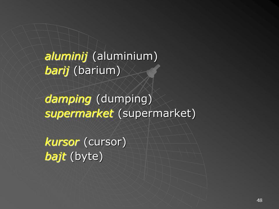 48 aluminij (aluminium) barij (barium) damping (dumping) supermarket (supermarket) kursor (cursor) bajt (byte)