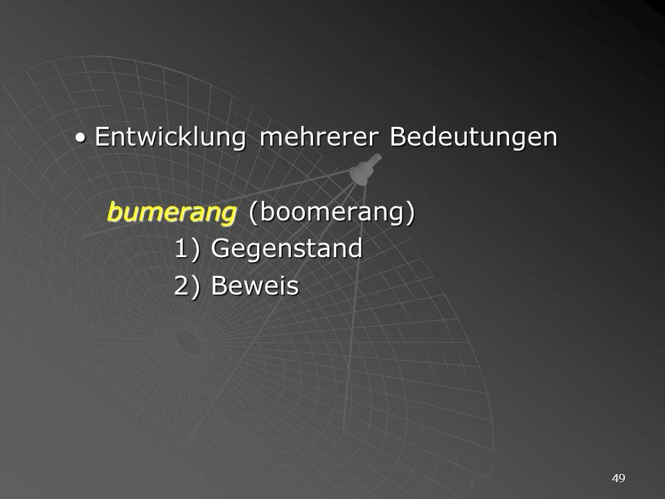 49 Entwicklung mehrerer BedeutungenEntwicklung mehrerer Bedeutungen bumerang (boomerang) 1) Gegenstand 2) Beweis