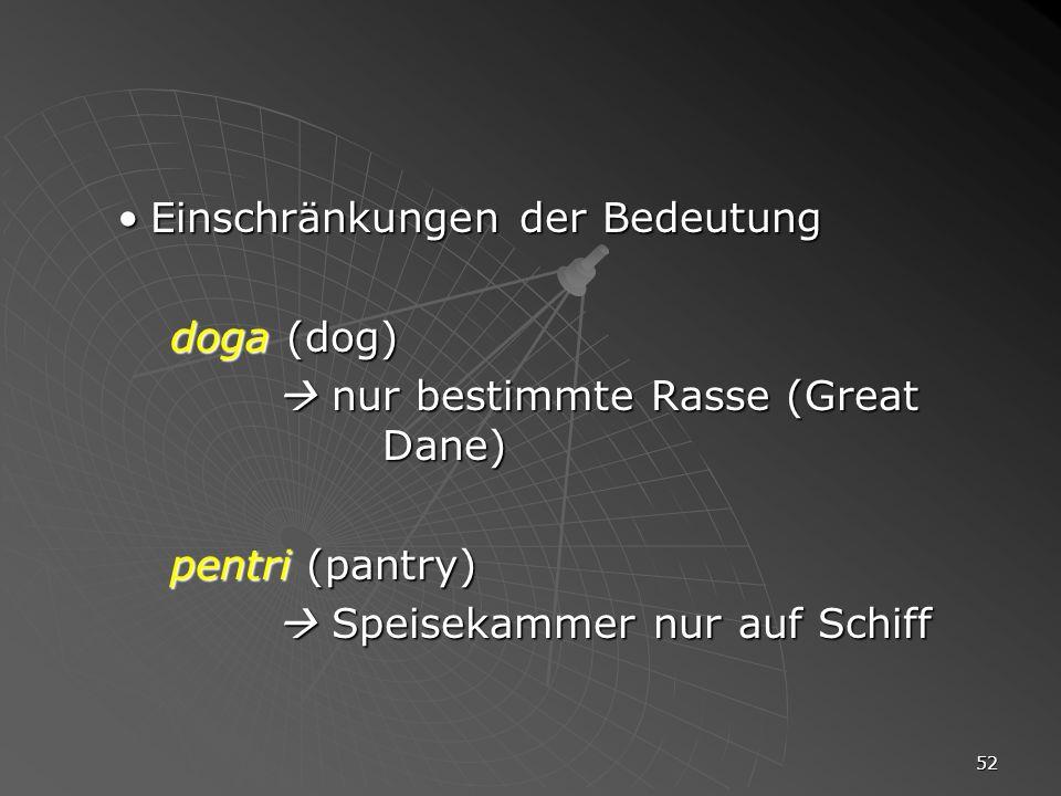 52 Einschränkungen der BedeutungEinschränkungen der Bedeutung doga (dog) nur bestimmte Rasse (Great Dane) nur bestimmte Rasse (Great Dane) pentri (pan