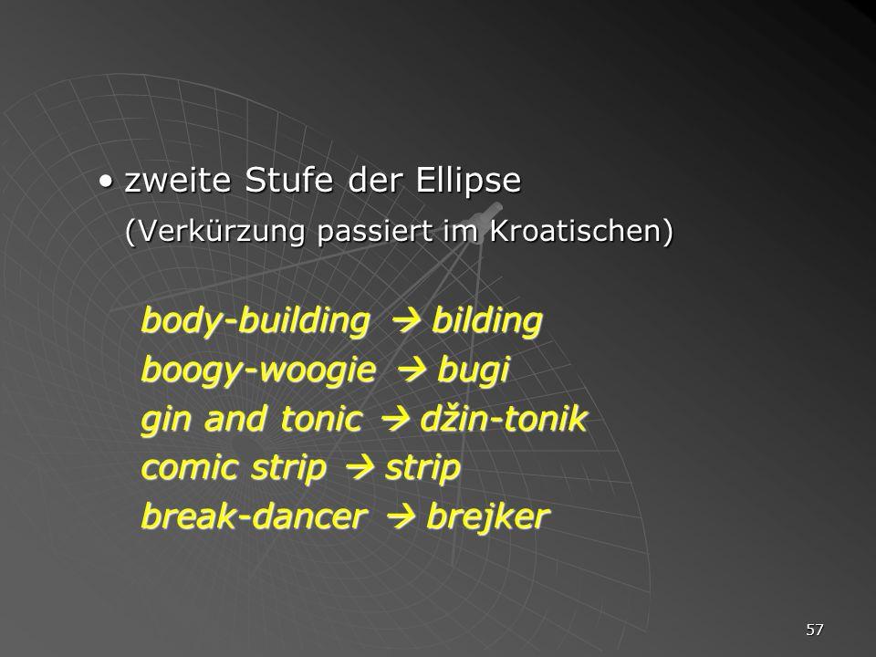 57 zweite Stufe der Ellipsezweite Stufe der Ellipse (Verkürzung passiert im Kroatischen) body-building bilding boogy-woogie bugi gin and tonic džin-to