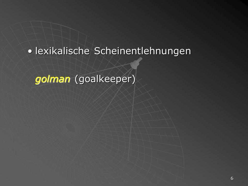6 lexikalische Scheinentlehnungenlexikalische Scheinentlehnungen golman (goalkeeper)