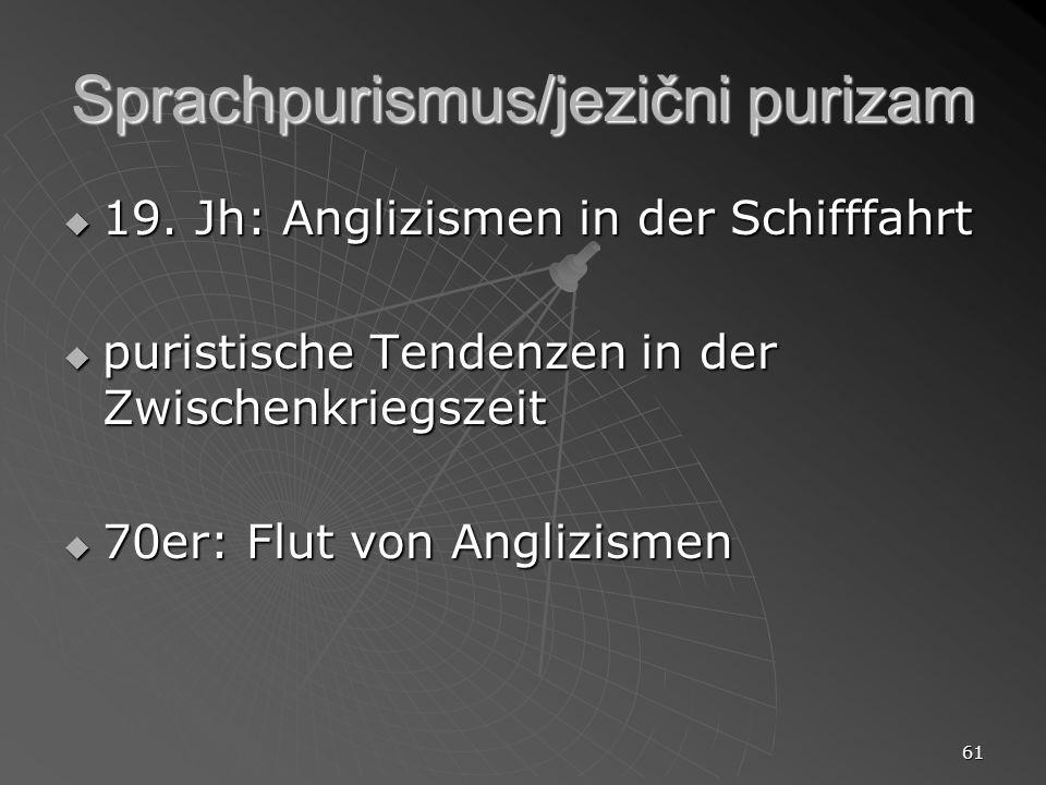 61 Sprachpurismus/jezični purizam 19. Jh: Anglizismen in der Schifffahrt 19. Jh: Anglizismen in der Schifffahrt puristische Tendenzen in der Zwischenk
