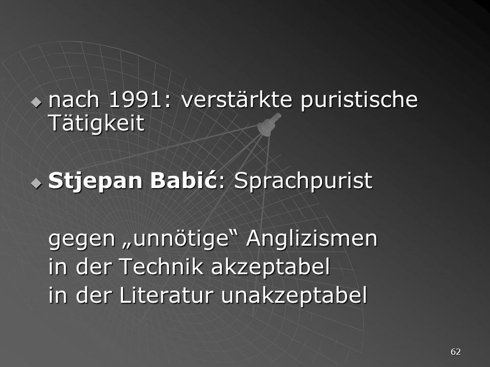 62 nach 1991: verstärkte puristische Tätigkeit nach 1991: verstärkte puristische Tätigkeit Stjepan Babić: Sprachpurist Stjepan Babić: Sprachpurist geg