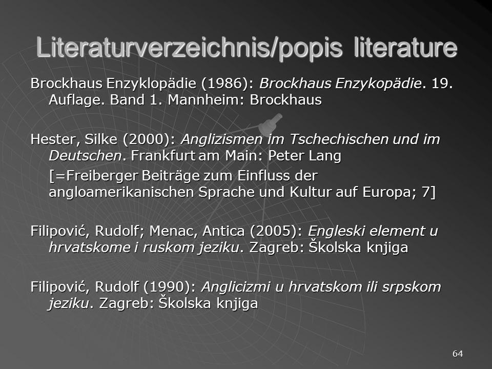 64 Literaturverzeichnis/popis literature Brockhaus Enzyklopädie (1986): Brockhaus Enzykopädie. 19. Auflage. Band 1. Mannheim: Brockhaus Hester, Silke