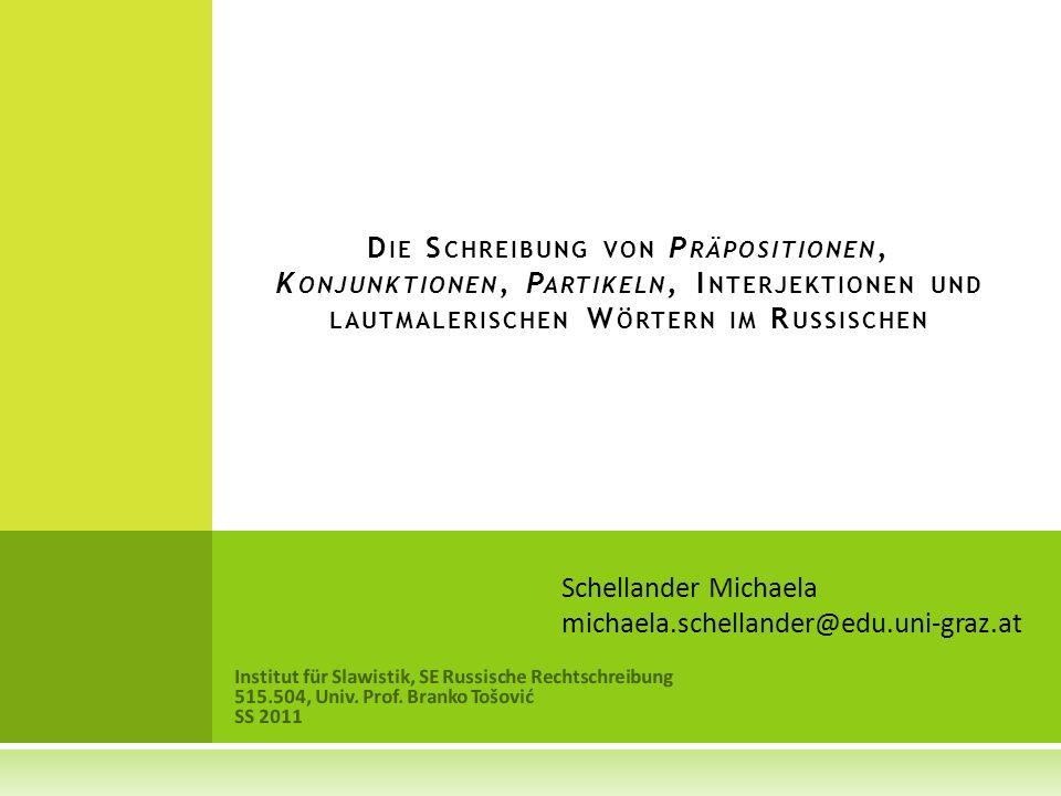 Institut für Slawistik, SE Russische Rechtschreibung 515.504, Univ. Prof. Branko Tošović SS 2011 D IE S CHREIBUNG VON P RÄPOSITIONEN, K ONJUNKTIONEN,