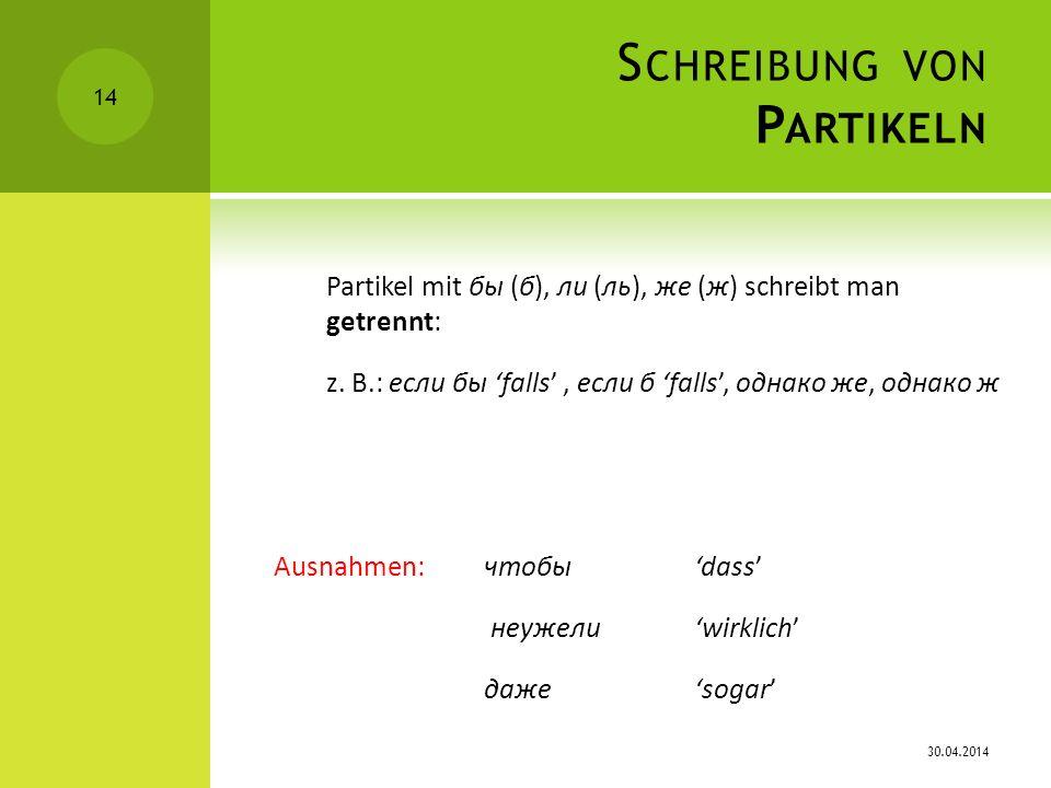 S CHREIBUNG VON P ARTIKELN Partikel mit бы (б), ли (ль), же (ж) schreibt man getrennt: z. B.: если бы falls, если б falls, однако же, однако ж Ausnahm