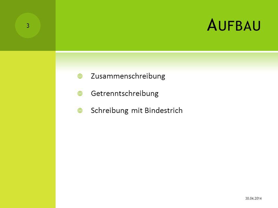 A UFBAU Zusammenschreibung Getrenntschreibung Schreibung mit Bindestrich 30.04.2014 3