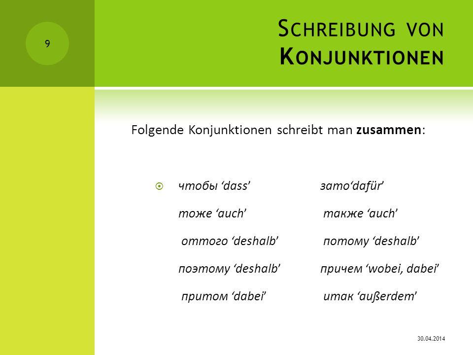 S CHREIBUNG VON K ONJUNKTIONEN Achtung: Es existiert auch die getrennte Schreibung von чтобы doch nicht bei Verwendung als Konjunktion 30.04.2014 10