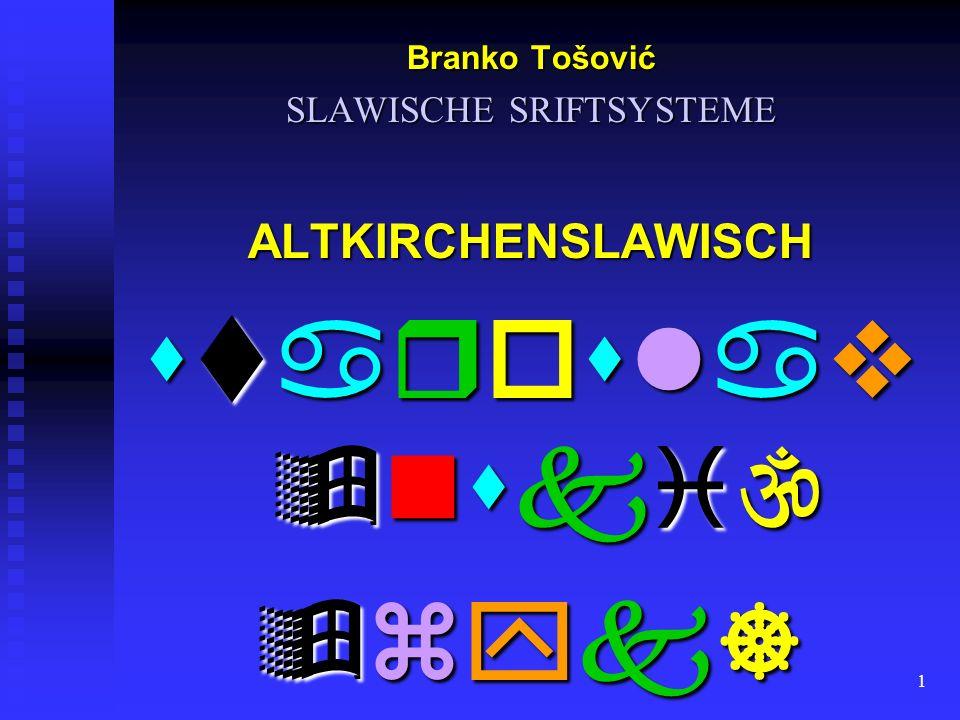 1 Branko Tošović SLAWISCHE SRIFTSYSTEME ALTKIRCHENSLAWISCH