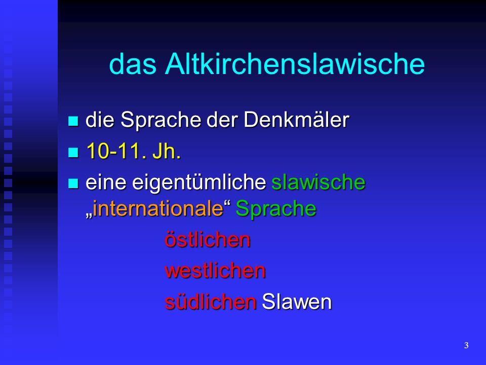 3 das Altkirchenslawische die Sprache der Denkmäler die Sprache der Denkmäler 10-11. Jh. 10-11. Jh. eine eigentümliche slawischeinternationale Sprache