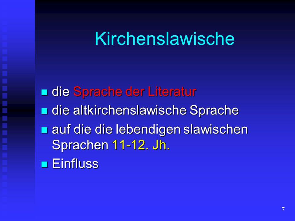 7 Kirchenslawische die Sprache der Literatur die Sprache der Literatur die altkirchenslawische Sprache die altkirchenslawische Sprache auf die die leb