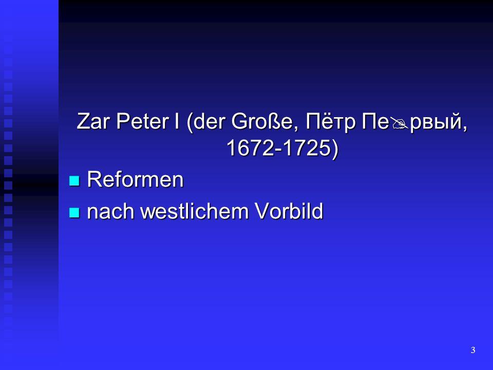 3 Zar Peter I (der Große, Пётр Пе рвый, 1672-1725) Reformen Reformen nach westlichem Vorbild nach westlichem Vorbild