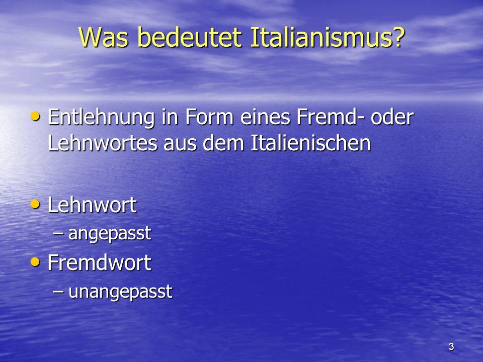 3 Was bedeutet Italianismus? Entlehnung in Form eines Fremd- oder Lehnwortes aus dem Italienischen Entlehnung in Form eines Fremd- oder Lehnwortes aus