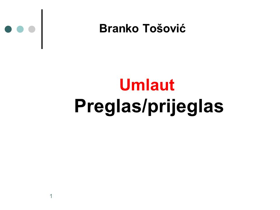 1 Umlaut Preglas/prijeglas Branko Tošović
