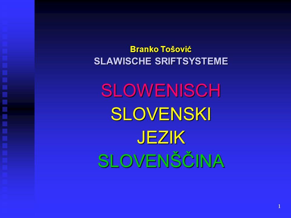 1 Branko Tošović SLAWISCHE SRIFTSYSTEME SLOWENISCH SLOVENSKIJEZIK SLOVENŠČINA