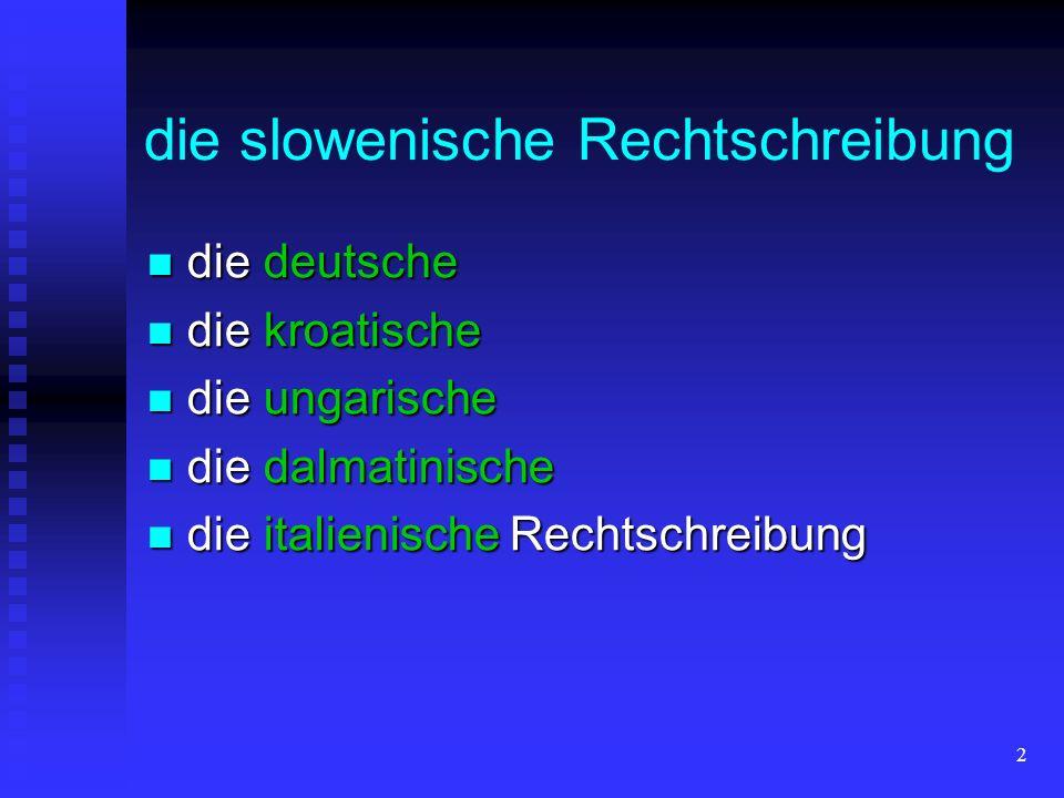 2 die slowenische Rechtschreibung die deutsche die deutsche die kroatische die kroatische die ungarische die ungarische die dalmatinische die dalmatin