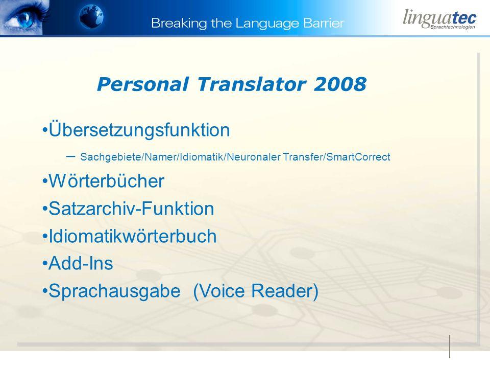 Personal Translator 2008 Übersetzungsfunktion – Sachgebiete/Namer/Idiomatik/Neuronaler Transfer/SmartCorrect Wörterbücher Satzarchiv-Funktion Idiomatikwörterbuch Add-Ins Sprachausgabe (Voice Reader)
