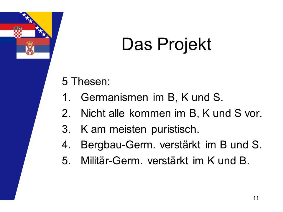 11 Das Projekt 5 Thesen: 1.Germanismen im B, K und S. 2.Nicht alle kommen im B, K und S vor. 3.K am meisten puristisch. 4.Bergbau-Germ. verstärkt im B