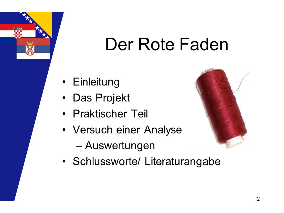 2 Der Rote Faden Einleitung Das Projekt Praktischer Teil Versuch einer Analyse –Auswertungen Schlussworte/ Literaturangabe