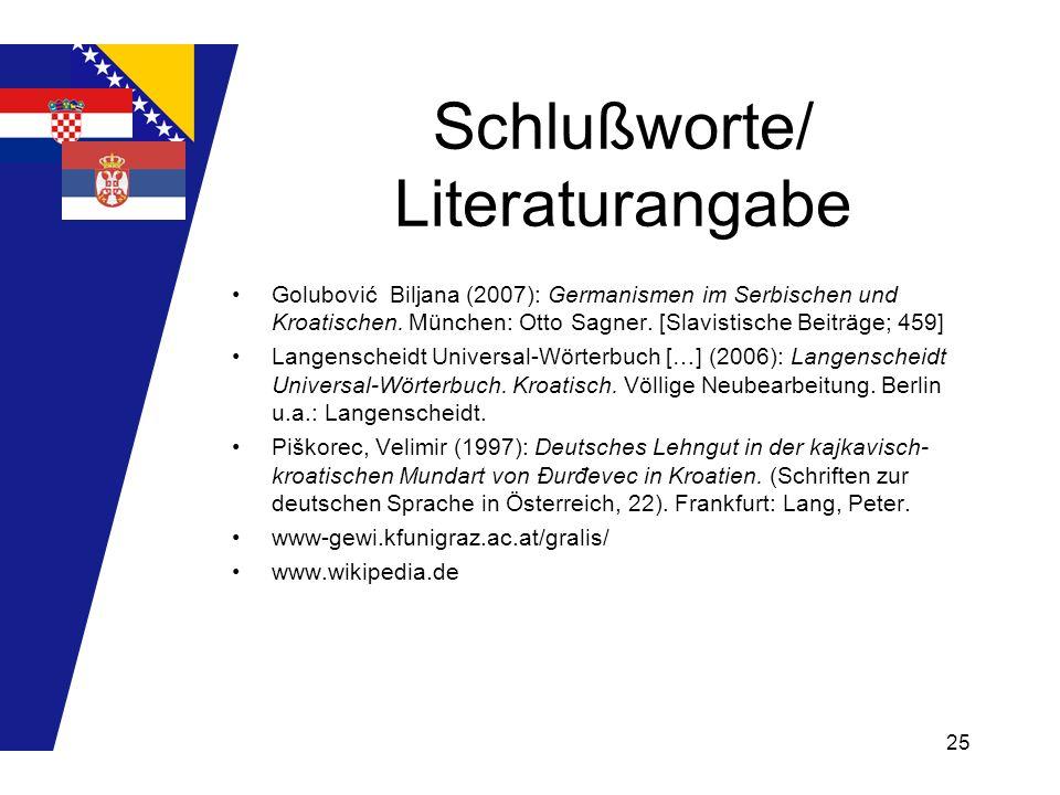 25 Schlußworte/ Literaturangabe Golubović Biljana (2007): Germanismen im Serbischen und Kroatischen. München: Otto Sagner. [Slavistische Beiträge; 459