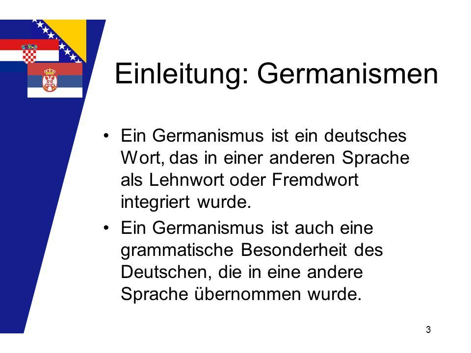 3 Einleitung: Germanismen Ein Germanismus ist ein deutsches Wort, das in einer anderen Sprache als Lehnwort oder Fremdwort integriert wurde. Ein Germa