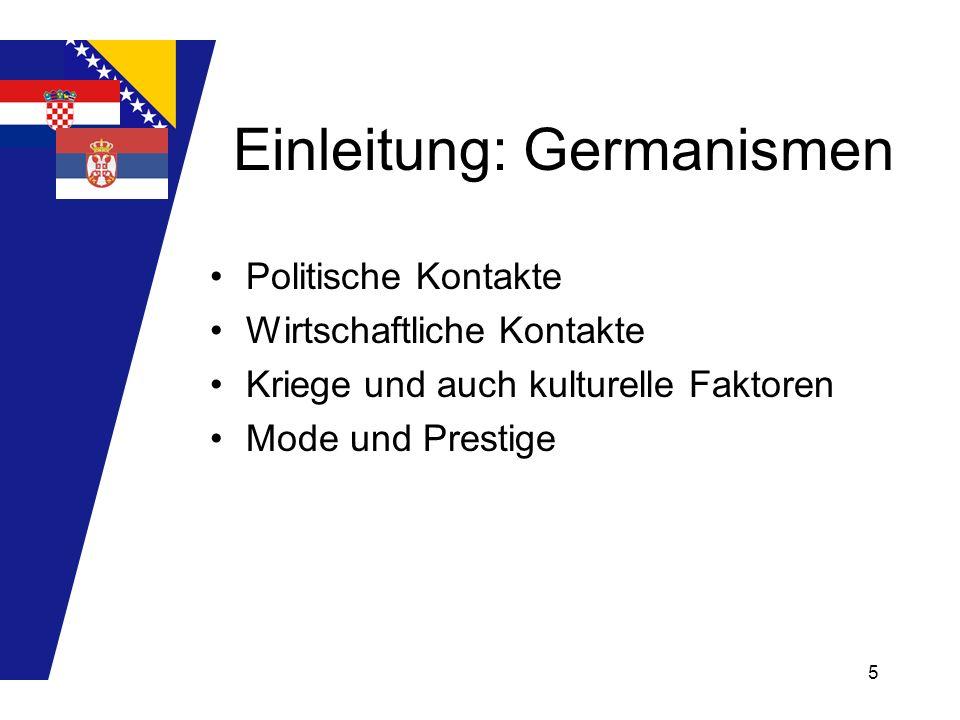 6 Einleitung: Germanismen Bergbau und Handwerk in Serbien und Bosnien Schaffung der Militärsgrenze im 16.