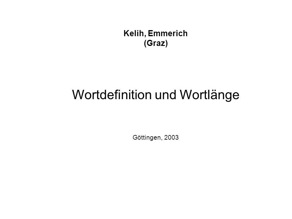 Kelih, Emmerich (Graz) Wortdefinition und Wortlänge Göttingen, 2003