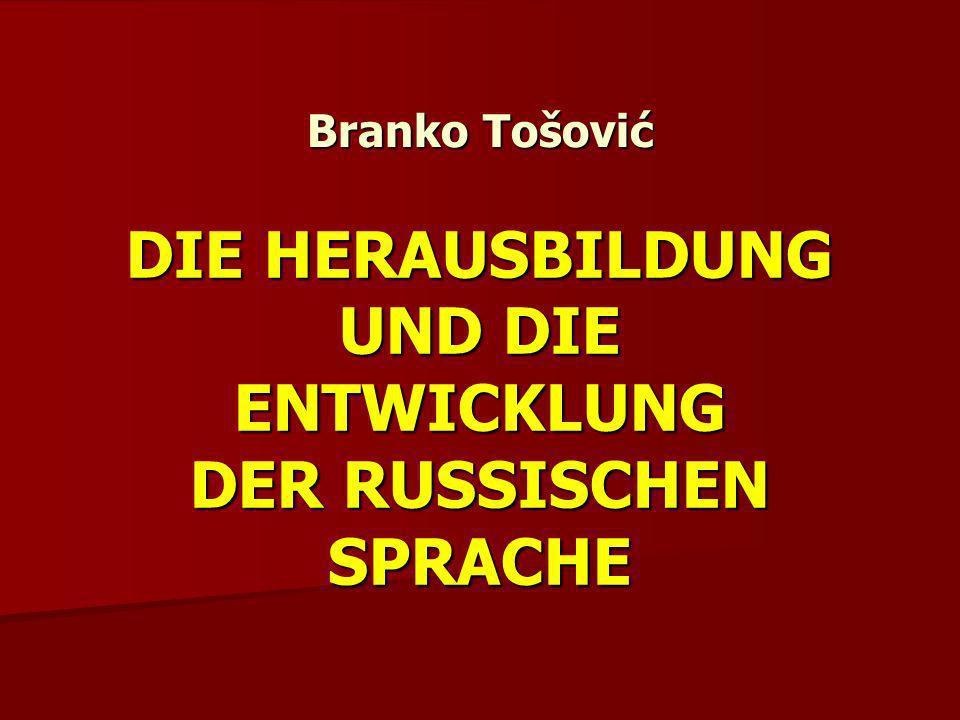 Branko Tošović DIE HERAUSBILDUNG UND DIE ENTWICKLUNG DER RUSSISCHEN SPRACHE