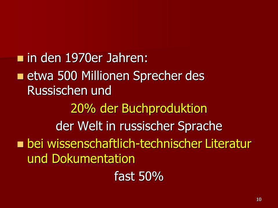 10 in den 1970er Jahren: in den 1970er Jahren: etwa 500 Millionen Sprecher des Russischen und etwa 500 Millionen Sprecher des Russischen und 20% der B