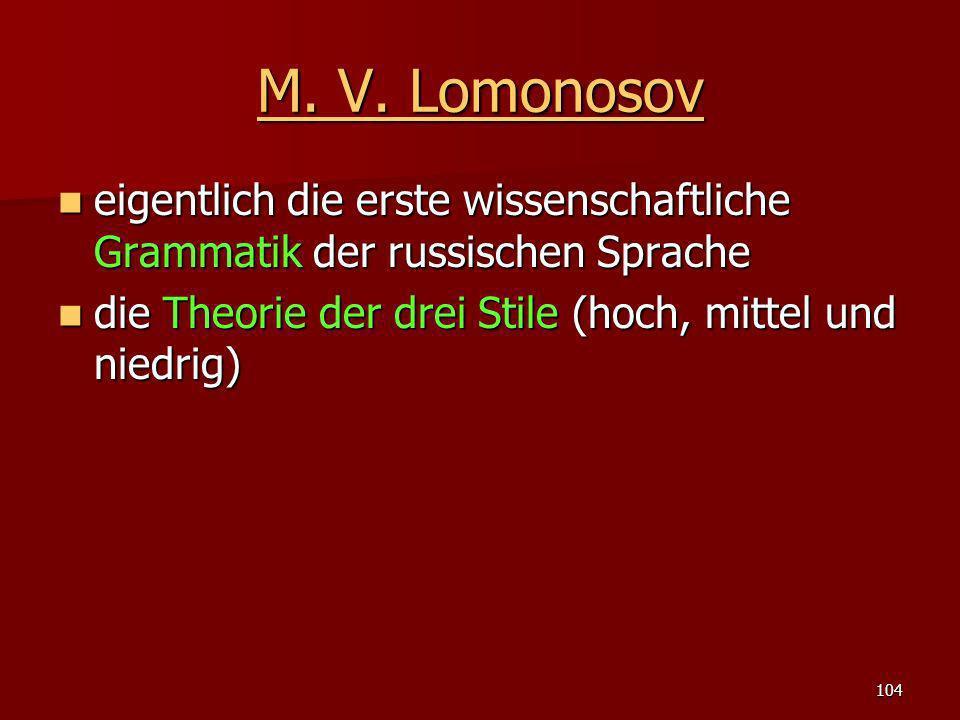 104 M. V. Lomonosov M. V. Lomonosov eigentlich die erste wissenschaftliche Grammatik der russischen Sprache eigentlich die erste wissenschaftliche Gra