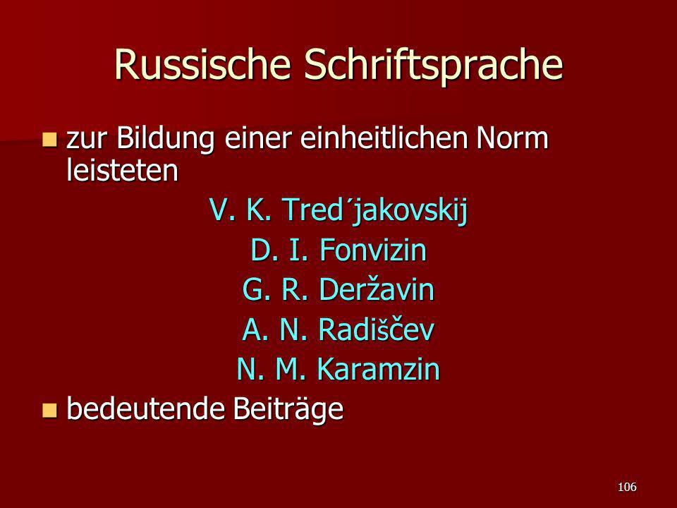 106 Russische Schriftsprache zur Bildung einer einheitlichen Norm leisteten zur Bildung einer einheitlichen Norm leisteten V. K. Tred´jakovskij D. I.