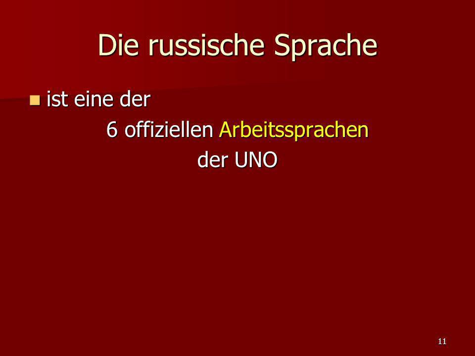 11 Die russische Sprache ist eine der ist eine der 6 offiziellen Arbeitssprachen der UNO
