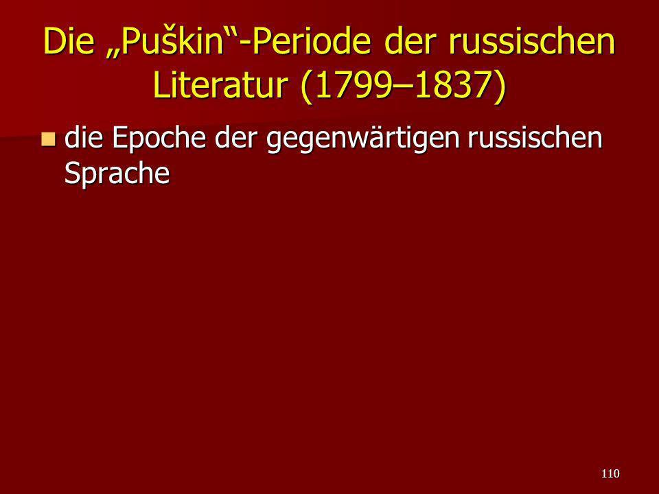 110 Die Puškin-Periode der russischen Literatur (1799–1837) die Epoche der gegenwärtigen russischen Sprache die Epoche der gegenwärtigen russischen Sp