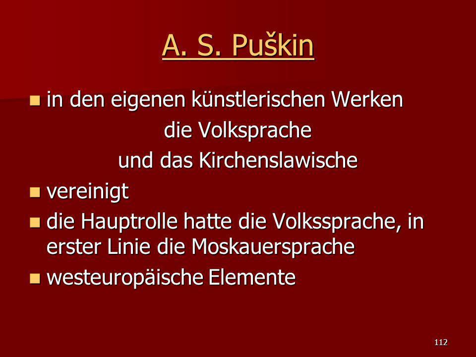 112 A. S. Puškin A. S. Puškin in den eigenen künstlerischen Werken in den eigenen künstlerischen Werken die Volksprache und das Kirchenslawische verei